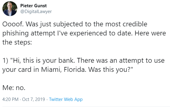 Tweet by Pieter Gunst: Ooof. Was just subjected to the most credible fishing  I've exeperienced to date. Here were the steps: 1. Hi, this is your bank. There was an attempt to use your card in Miami, Floria. Was this you? Me: No.