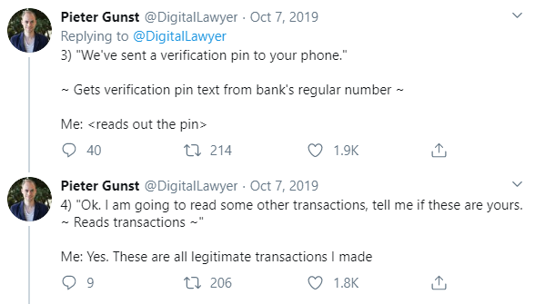 Tweet by Pieter Gunst: Them: We've sent a verification PIN to your phone. Me: gets verification PIN text from the bank's regular number, reads out the PIN. Them: Read through current transactions. Me: Yes, these are all legitimate transactions I made.
