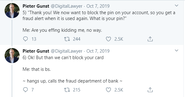 Tweet from Pieter Gunst: Them: Thank you! We now want to block the PIN on your account so you get a fraud alert when it is used again. What is your PIN? Me: Are you kidding me, no way. Hangs up and calls fraud department of bank